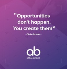 Opportunities don't happen you create them