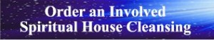 Order and Involved Spiritual House Cleansing