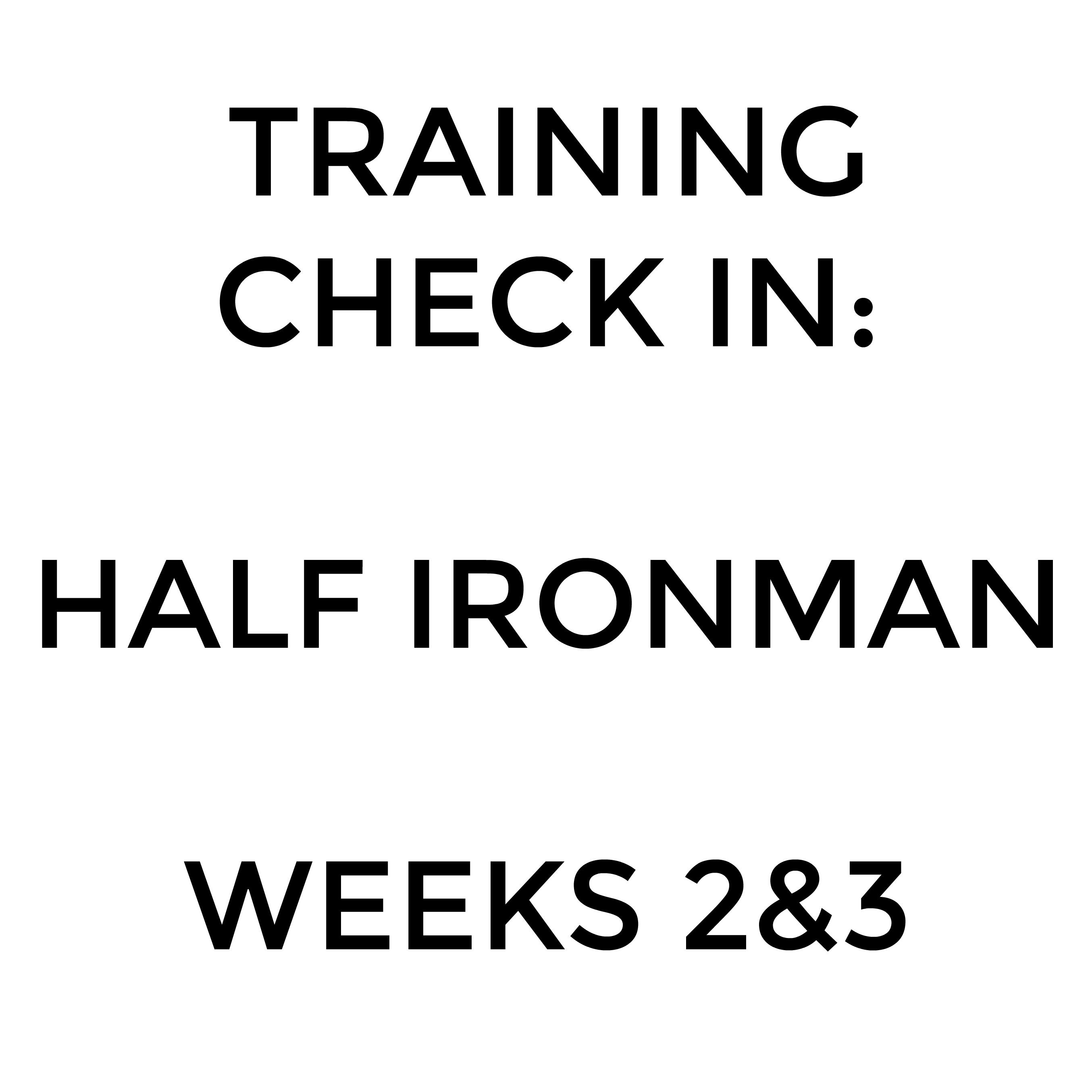 Training Check In: Half Ironman Weeks 2-3
