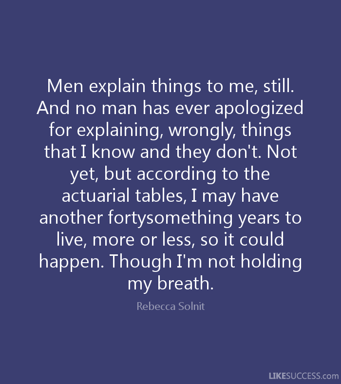 Image result for men explain things to me quotes