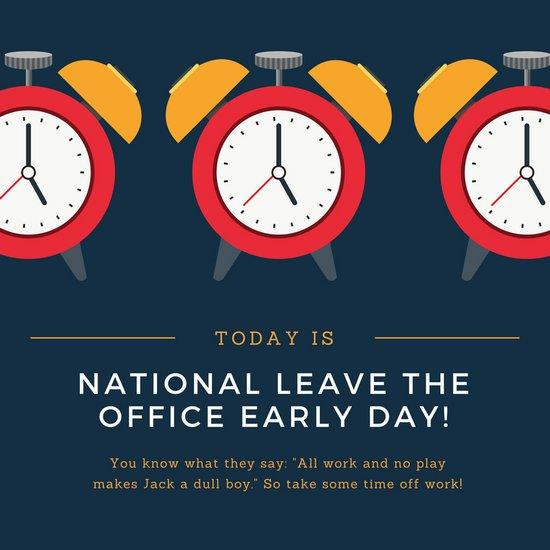 Leave The Office Early Today