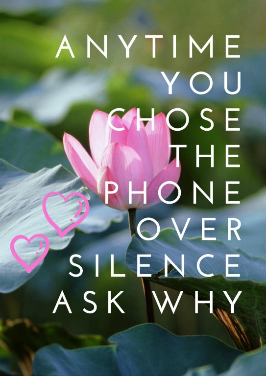 "Phone background image that says ""when you chose the phone over silence, ask why"""