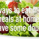 12 Ways to Eat More Meals at Home and Save Some Dough!