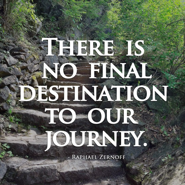 There is no final destination to our journey.