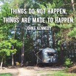 Tuesday Thoughts: Things Do Not Happen. Things Are Made To Happen.
