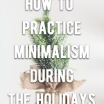 How To Practice Minimalism During the Holidays