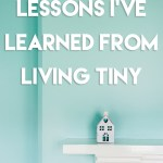 Lessons I've Learned From Living Tiny