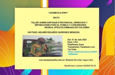 ASOMECOS AFRO INVITA AL TALLER SOBRE ENFOQUE ETNICORACIAL, DERECHOS Y REPARACIONES PARA PUEBLO Y COMUNIDADES AFRODESCENDIENTES EN COLOMBIA – 31 julio TALLERISTA HELMER EDUARDO QUIÑONEZ MENDOZA