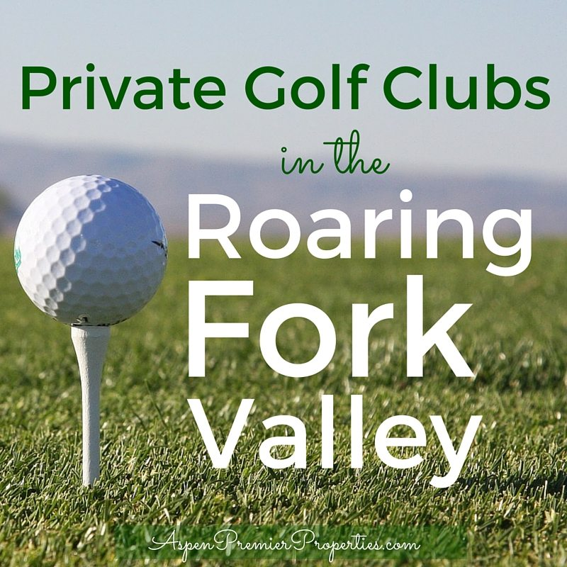 Private Golf Clubs in the Roaring Fork Valley - Aspen Homes for Sale