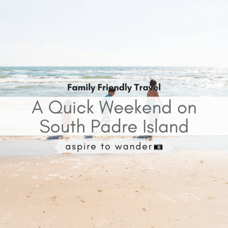 Family Friendly Travel: A Quick Weekend on South Padre Island
