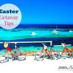 Easter Getaway Tips