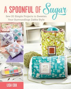 A Spoonful of Sugar: Sew 20 Simple Projects to Sweeten Your Surroundings Zakka Style by Lisa Cox