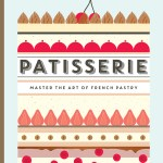 (Book Review & Giveaway) Patisserie by Melanie Dupuis & Anne Cazor