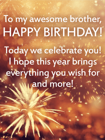 Birthday Wishes for Brother   Birthday Wishes and Messages by Davia To my awesome brother  HAPPY BIRTHDAY  Today we celebrate you  I hope this