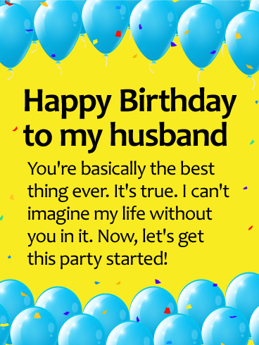 Happy Birthday To My Husband. You're basically the best thing ever. It's true. I can't imagine my life without you in it. Now, let's get this party started.