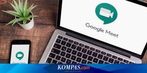 Google Meet Menghadirkan Fitur Penghemat Paket Data dan Antarmuka Baru Semua Halaman
