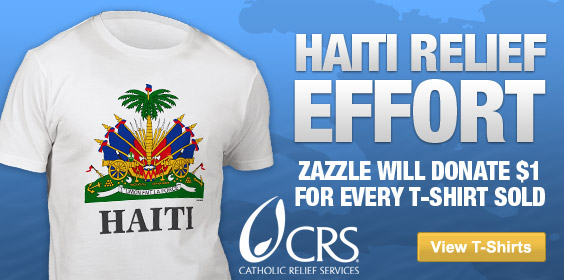 Buy a tshirt from Zazzle and contribute to Zazzles Haiti relief effort