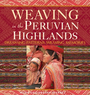 Book Cover Weaving in the Peruvian Highlands by Nilda Callanaupa Alvarez, Thrums Books