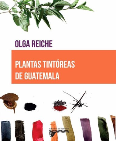 Dyeing Plants in Guatemala by Olga Reiche