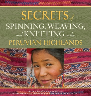 Secrets of Spinning, Weaving and Knitting in the Peruvian Highlands.