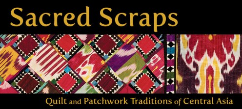 Sacred Scraps: Quilt and Patchwork Traditions of Central Asia at the International Quilt Study Center & Museum on exhibit through December 16, 2017; curated by Christine Martens.