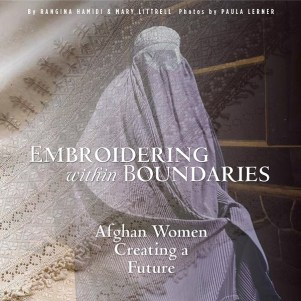 Embroidering within Boundaries: Afghan Women Creating a Future, by Rangina Hamidi and Mary Littrell