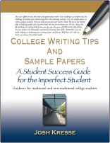 College Writing Tips and Sample Papers: A Student Success Guide for the Imperfect Student by Josh Kresse