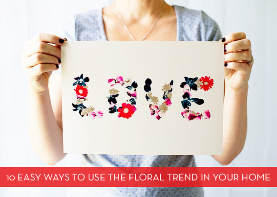 10 Ways To Use The Floral Trend At Home