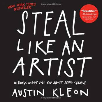 1.Steal Like an Artist: 10 Things Nobody Told You About Being Creative