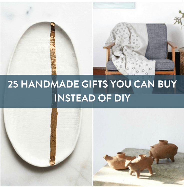 25 Handmade Gifts That You Can BUY Instead of DIY