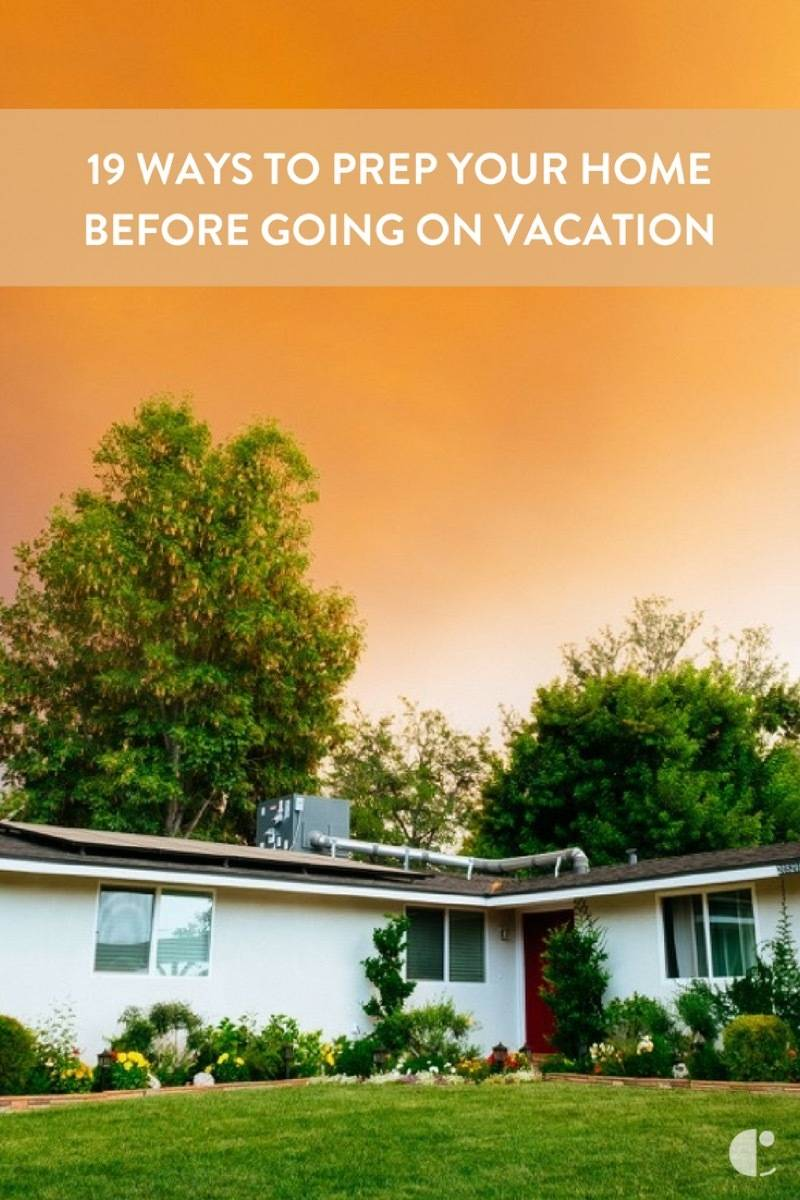Before going on vacation this summer, do these 19 things in your home first!