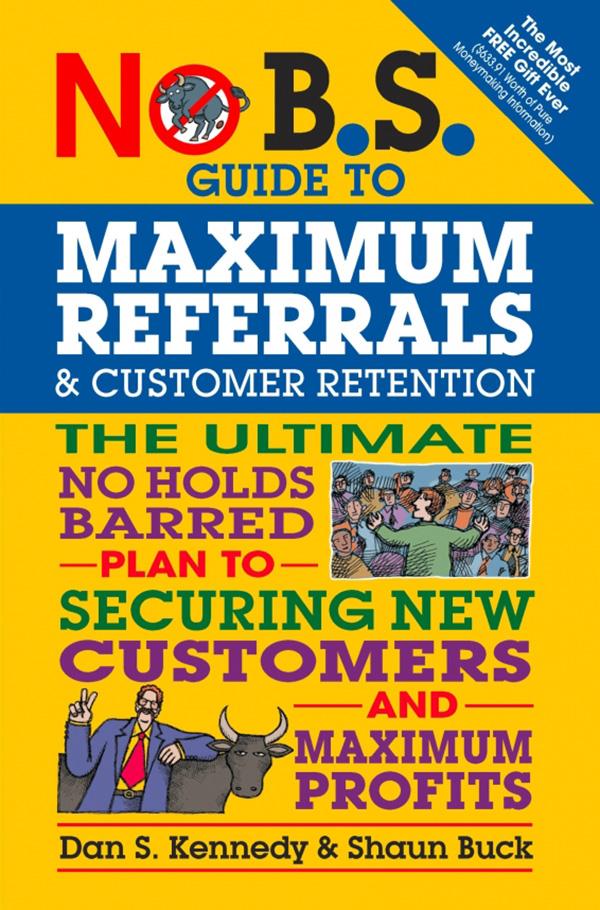 No B.S. Guide to Maximum Referrals & Customer Retention