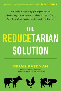 Reducetarian Solution: Comment la Loi étonnamment simple de réduire la quantité de viande dans votre alimentation peut transformer votre santé et la planète