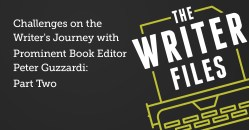 Challenges on the Writer's Journey with Prominent Book Editor Peter Guzzardi: Part Two