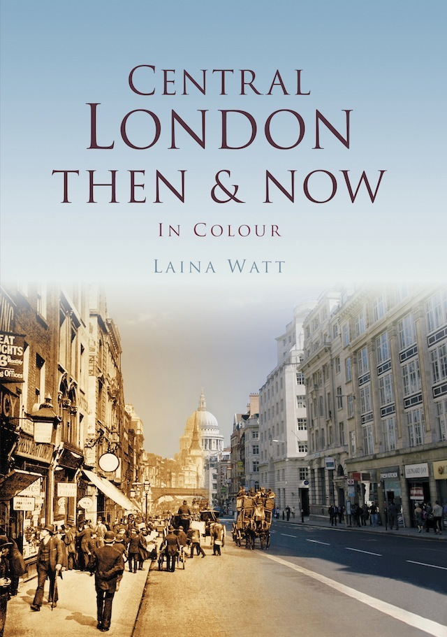 Book Review Central London Then Amp Now By Laina Watt