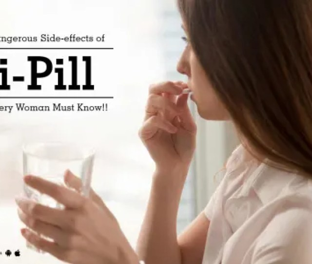 Dangerous Side Effects Of I Pill Every Woman Must Know
