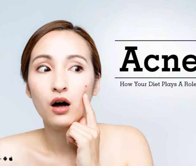 Acne How Your Diet Plays A Role