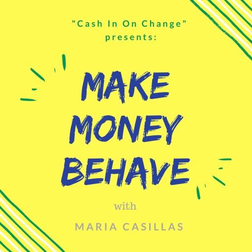 Make Money Behave with Maria Casillas