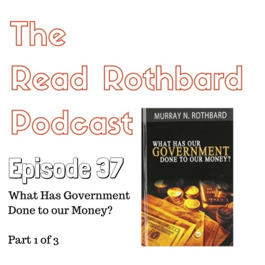 Episode 37 – What Has Government Done To Our Money? – Murray N ...