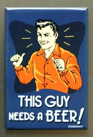 This Guy Needs A Beer Refrigerator Fridge Magnet Bar Humor