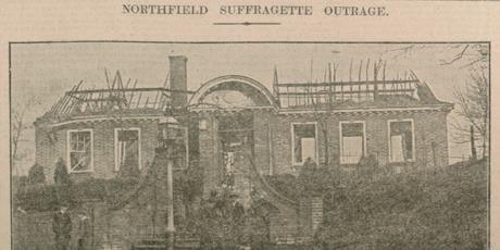 Northfield Suffragette outrage