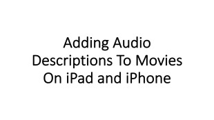 "text that reads ""adding audio descriptions to movies on ipad and iphone"