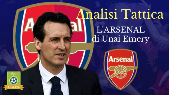 Analisi Tattica: l'Arsenal di Unai Emery