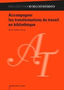 Page couverture de Accompagner les transformations du travail en bibliothèque par Marie-Hélène Koenig