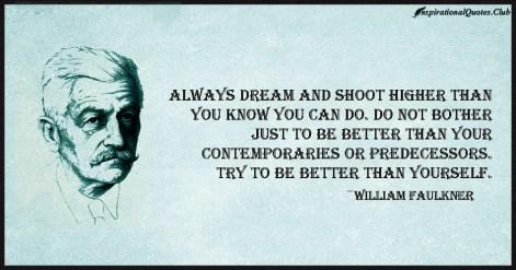 InspirationalQuotes.Club-dream-higher-predecessors-contemporaries-better-William-Faulkner