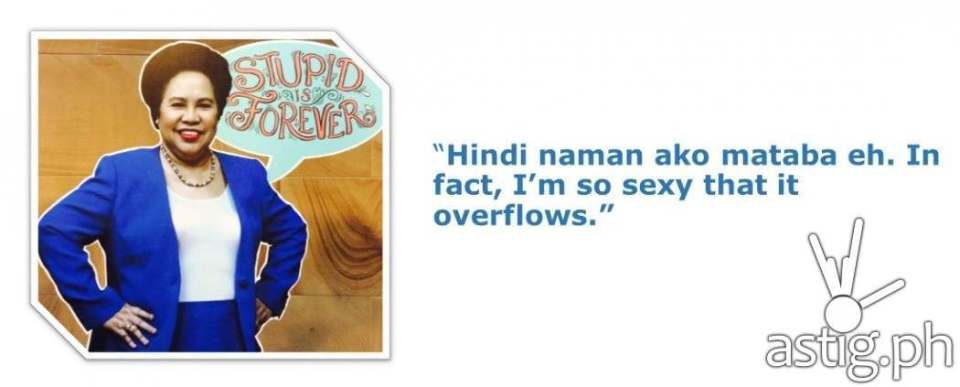 Miriam Defensor Santiago Stupid is Forever quote on self confidence