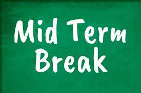 Mid-Term Break: Friday 23rd October to re-open Monday 2nd November.
