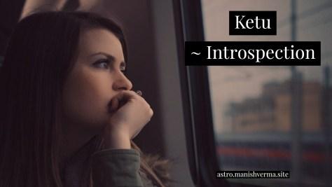 Ketu ~ Introspection