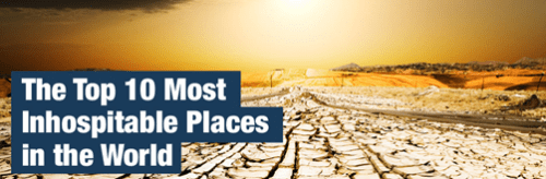 Top 10 Most Inhospitable Places in the World