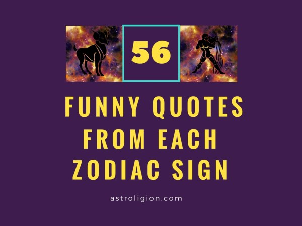 56 Funny Quotes From People of Each Zodiac Sign